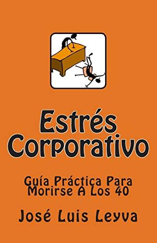 9781478156017: Estrés Corporativo: Guía Práctica Para Morirse A Los 40 (Spanish Edition)