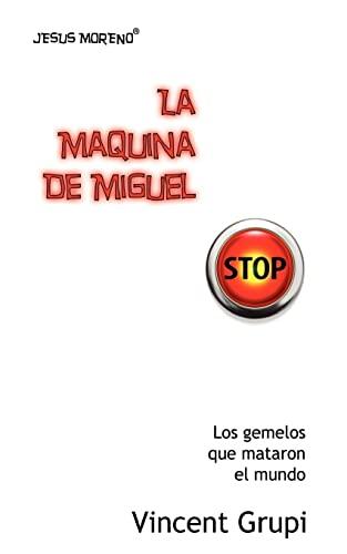 9781478159339: Jesus Moreno; La Maquina de Miguel: Los gemelos que mataron el mundo