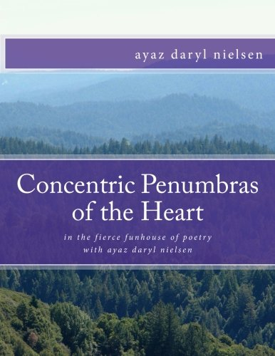 Concentric Penumbras of the Heart: ayaz daryl nielsen