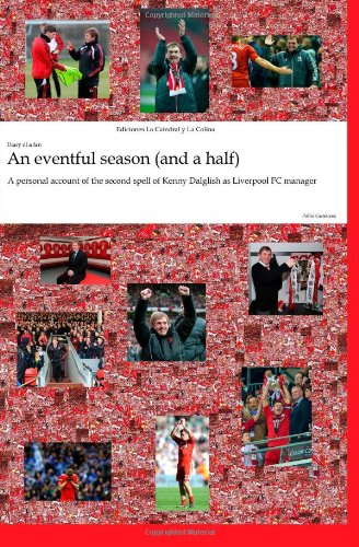 9781478161127: An eventful season (and a half) - A personal account of the second spell of Kenny Dalglish as Liverpool FC manager