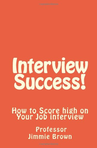Interview Success!: How to Score high on Your Job interview: Brown, Dr. Jimmie L.; Brown, Prof ...