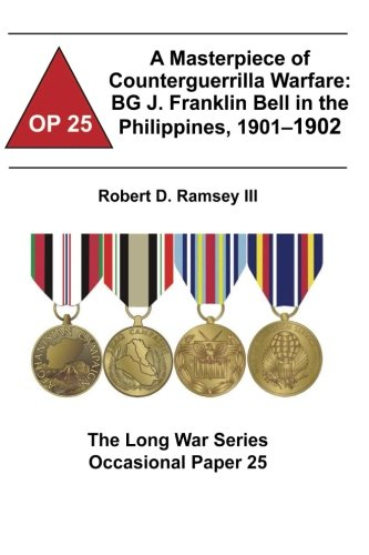 9781478161721: A Masterpiece of Counterguerrilla Warfare: BG J. Franklin Bell in the Philippines, 1901-1902: The Long War Series Occasional Paper 25