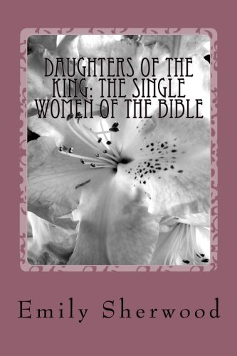 Daughters of the King: The Single Women of the Bible: Sherwood, Emily; Sherwood, Emily
