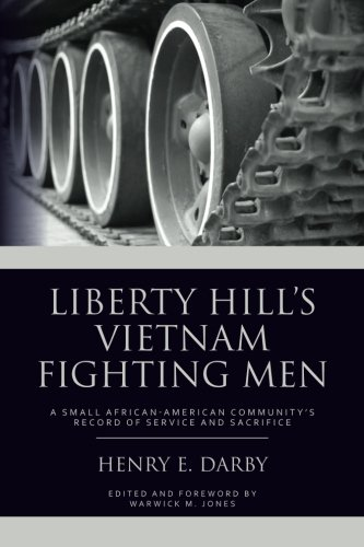 Liberty Hill's Vietnam Fighting Men: A Small African-American Community Record of Service and ...