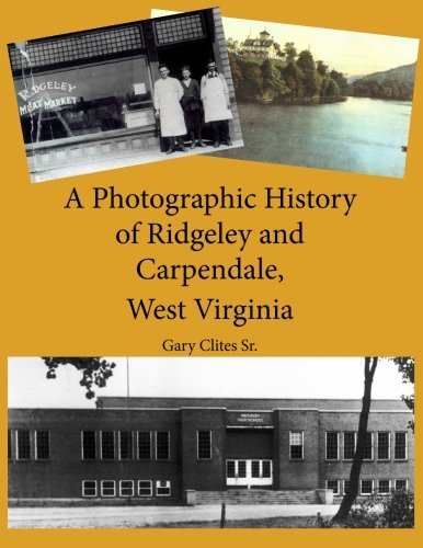 9781478169147: A Photographic History of Ridgeley and Carpendale, West Virginia