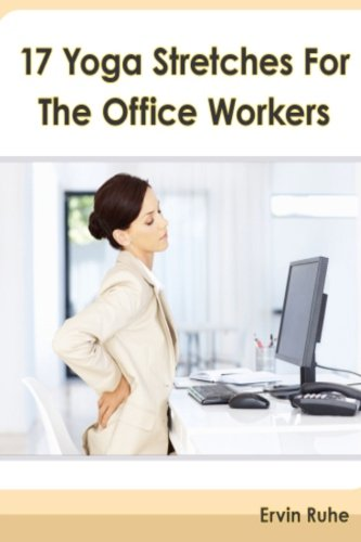 9781478171171: 17 Yoga Stretches For The Office Workers: Is Your Office Job Slowly Killing Your Body?!