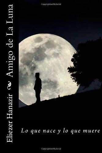 9781478173533: Amigo de La Luna: Lo que nace y lo que muere: 1
