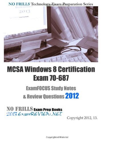 9781478174806: MCSA Windows 8 Certification Exam 70-687 ExamFOCUS Study Notes & Review Questions 2012: Building your MCSA/MCSE exam readiness.