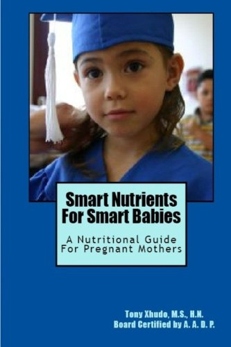 9781478174929: Smart Nutrients For Smart Babies: A Nutritional Guide For Pregnant Mothers