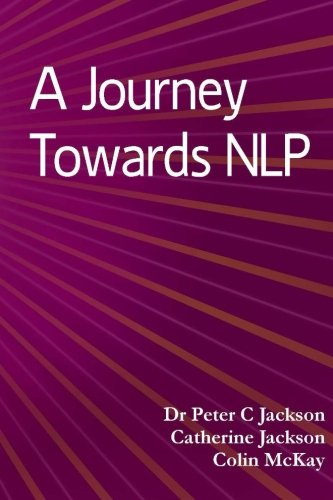 A Journey Towards NLP (1478176407) by Dr Peter C Jackson; Catherine Jackson; Colin McKay