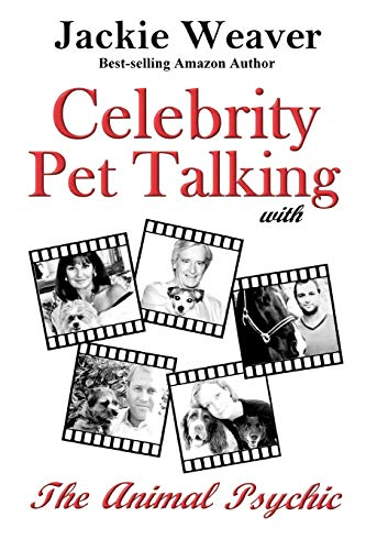 Celebrity Pet Talking: with The Animal Psychic: Weaver, Jackie