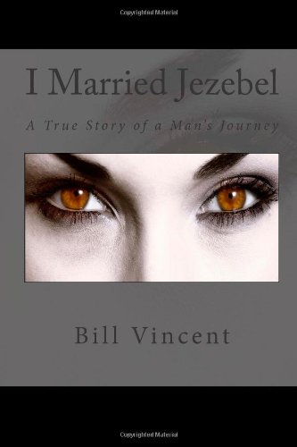 9781478177852: I Married Jezebel: A True Story of a Man's Journey