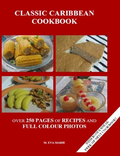 Classic Caribbean Cookbbok: Over 250 pages of Recipes and Full Color Photos: M Eva-Marie