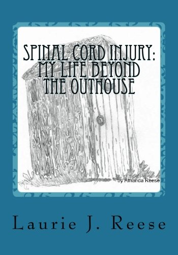 9781478179719: Spinal Cord Injury: My Life Beyond the Outhouse: The First Two Years