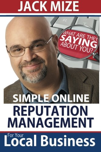 Simple Online Reputation Management For Your Local Business: Jack Mize