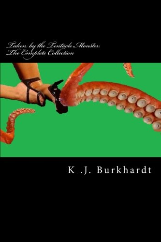 9781478180760: Taken by the Tentacle Monster: The Complete Collection: The Complete Collection: Part 1, 2 & 3