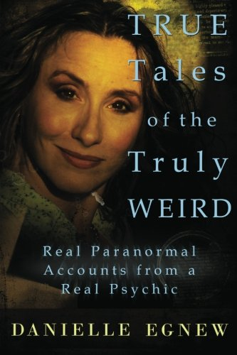 9781478181101: True Tales of the Truly Weird: Real Paranormal Accounts from a Real Psychic