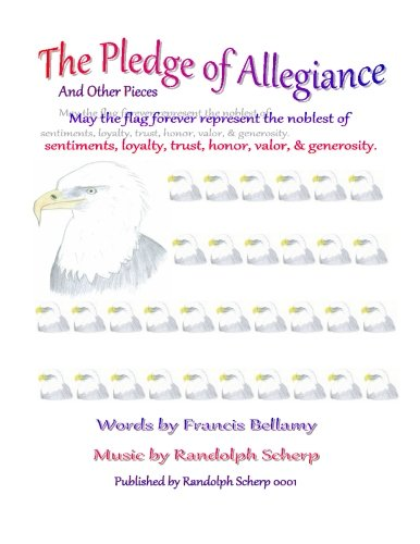 The Pledge of Allegiance and Other Pieces (1478183098) by Randolph Scherp; Francis Bellamy