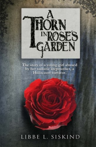 A Thorn in Rose's Garden: The Story: Siskind, Libbe L.
