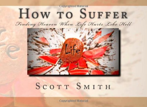 9781478188445: How to Suffer: Finding Heaven When Life Hurts Like Hell