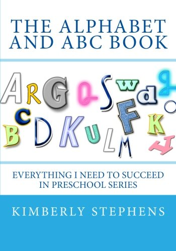 9781478188629: The Alphabet and ABC Book: Everything I Need To Succeed in Preschool Series