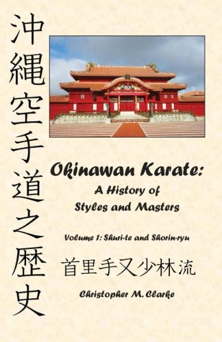 Okinawan Karate: A History of Styles and Masters: Volume 1: Shuri-te and Shorin-ryu: Christopher M....