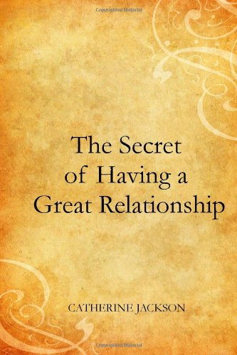 The Secret of Having a Great Relationship (1478192763) by Catherine Jackson