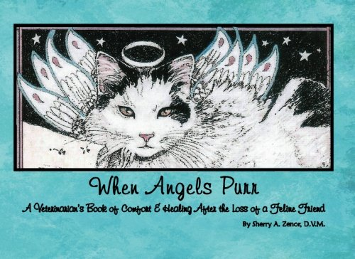 9781478193326: When Angels Purr: A Veterinarian's Book of Comfort & Healing Over the Loss of a Feline Friend