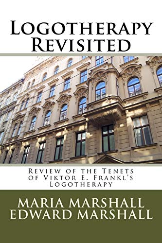 Logotherapy Revisited: Review of the Tenets of Viktor E. Frankl's Logotherapy: Marshall, Maria