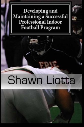 Developing and Maintaining a Successful Professional Indoor Football Program: Shawn Liotta