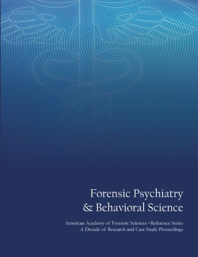 9781478197829: Forensic Psychiatry & Behavioral Science: American Academy of Forensic Sciences Reference Series - A Decade of Research and Case Study Proceedings