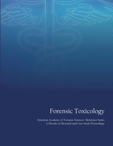 9781478197850: Forensic Toxicology: American Academy of Forensic Sciences Reference Series - A Decade of Research and Case Study Proceedings
