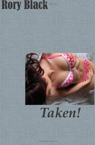 9781478199885: Taken!: A Story of Domination and Fantasy Rape
