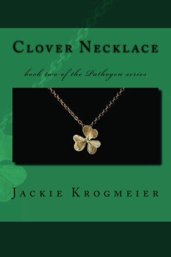 9781478200109: Clover Necklace: book two of the Pathogen series