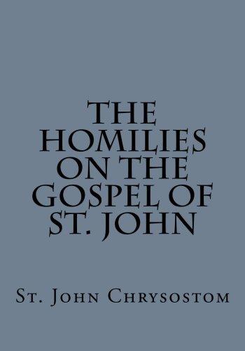 The Homilies on the Gospel of St. John by St. John Chrysostom