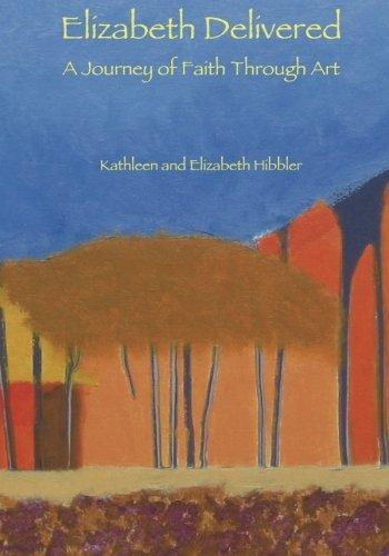 Elizabeth Delivered: A Journey of Faith Through Art: Hibbler M.Ed., Mrs. Kathleen M.