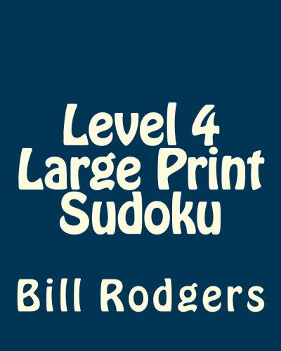 Level 4 Large Print Sudoku: 80 Easy to Read, Large Print Sudoku Puzzles: Bill Rodgers