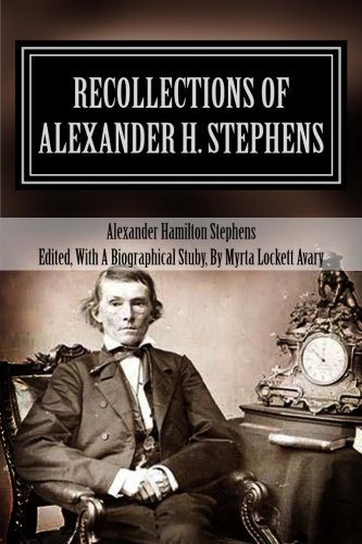 Recollections Of Alexander H. Stephens: His Diary Kept When A Prisoner At Fort Warren, Boston ...