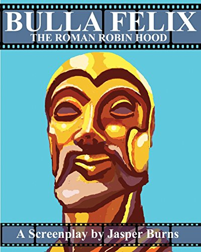 9781478203780: Bulla Felix: The Roman Robin Hood: A Sword and Sandal Screenplay