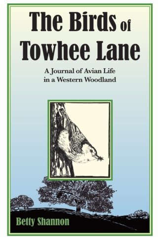 9781478205197: The Birds of Towhee Lane: A Journal of Avian Life in a Western Woodland