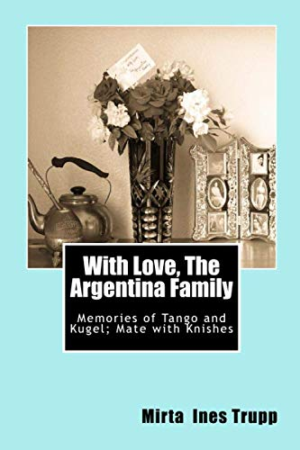 With Love, The Argentina Family: Memories of: Trupp, Mirta Ines