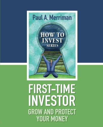 9781478206088: First-Time Investor: Grow and Protect Your Money: Paul Merriman's How To Invest Series
