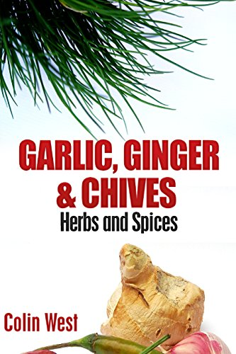 9781478208013: Herbs and Spices - Ginger, Garlic and Chives: All About Ginger, Chives and Garlic: Volume 4