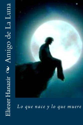 9781478210580: Amigo de La Luna: Lo que nace y lo que muere: Volume 1