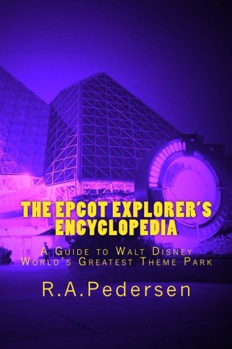 9781478211075: The Epcot Explorer's Encyclopedia: A Guide to Walt Disney World's Greatest Theme Park