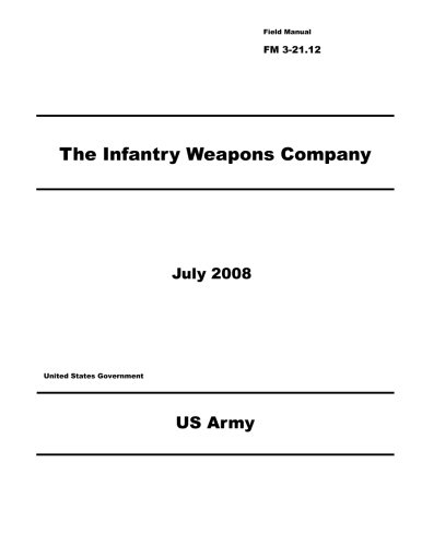 9781478212263: Field Manual FM 3-21.12 The Infantry Weapons Company July 2008