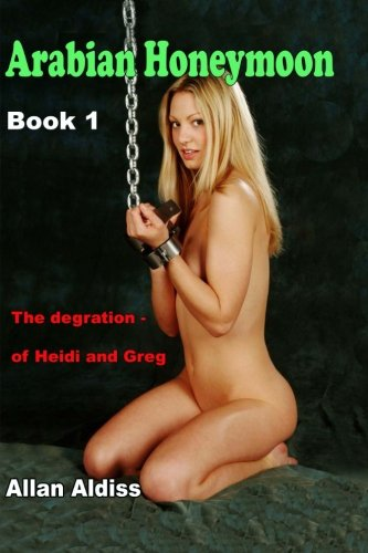 9781478213567: Arabian Honeymoon Book 1:The degradation of Heidi and Greg: A BDSM novel of erotic domination