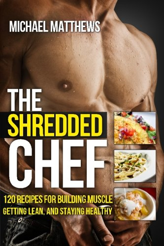 9781478213659: The Shredded Chef: 120 Recipes for Building Muscle, Getting Lean, and Staying Healthy