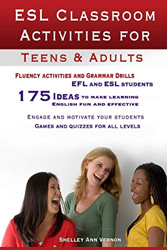 9781478213796: ESL Classroom Activities for Teens and Adults: ESL games, fluency activities and grammar drills for EFL and ESL students.