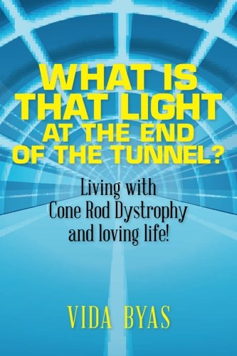 9781478213918: What is that light at the end of the tunnel?: Living with Cone Rod Dystrophy and loving life!